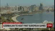 Azerbaijan to host first European Games / Sports New Frontier - CNN